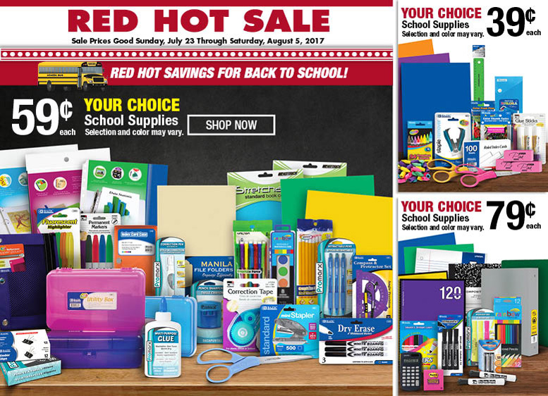 Red Hot Sale. Sale Prices Good July 23 through August 5. Red Hot Savings for Back to School! Your Choice School Supplies On Sale. Selection and color may vary.
