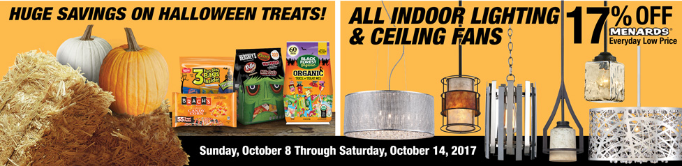 41a Banner, Huge savings on Halloween treats! All Indoor lighting & Ceiling Fans 17% off Menards everyday low Price.  Sale prices good Sunday, October 8 through Saturday, October 14, 2017