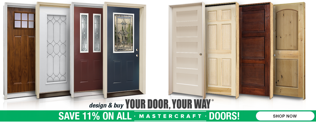 Design and Buy Your Door, Your Way. Save 11 percent on all Mastercraft Doors! Shop now.