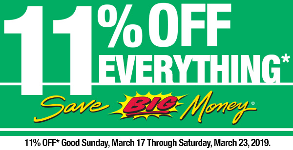 11 Percent Off Everything. Save BIG Money! 11 Percent Off Good Sunday, March 17 through Saturday, March 23, 2019.