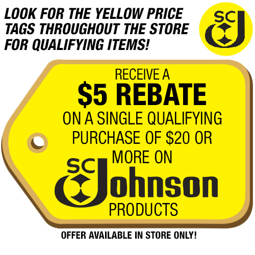 Look for the yellow price tags throughout the store for qualifying items! Receive a $5 rebate on a single qualifying purchase of $20 or more on SC Johnson products. Offer available in-store only!